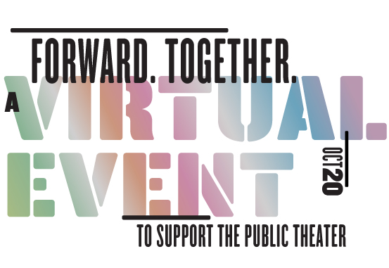 Forward. Together. A Virtual Event to Support The Public Theater