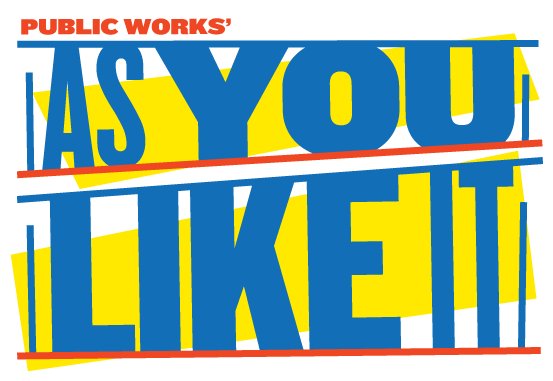 Public Works' As You Like It