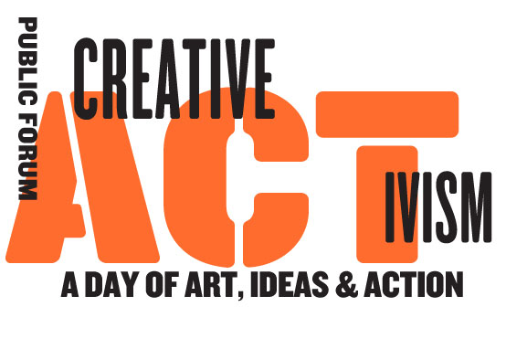 Public Forum: Creative Activism: A Day Of Art, Ideas, and Action
