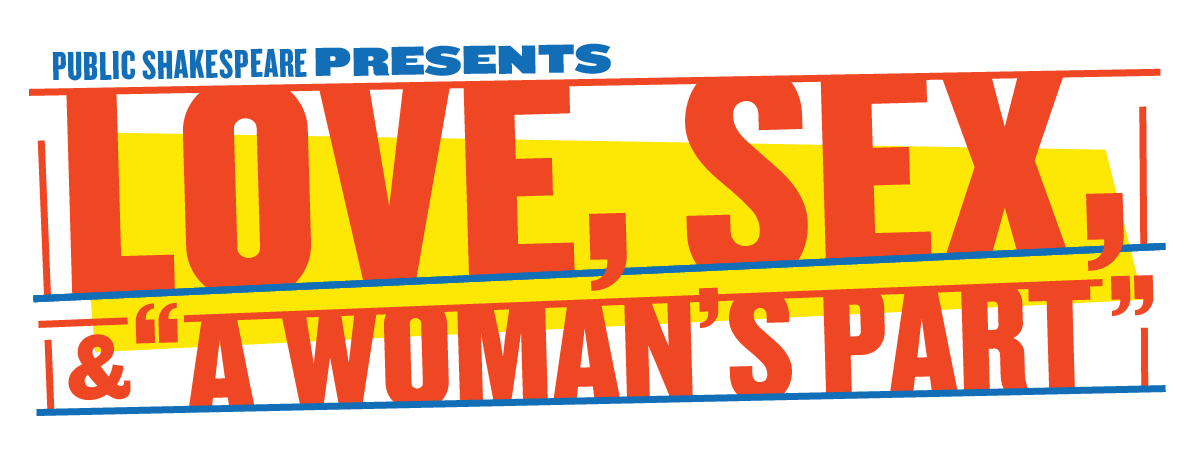 "Public Shakespeare Presents: Love, Sex, and ""A Woman's Part"""